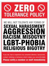Zero tolerance policy - sexual harassment - aggression - racism - lgbt - religious bigotry